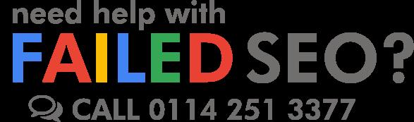 Has your SEO failed? Do you need help? Call 0114 251 3377